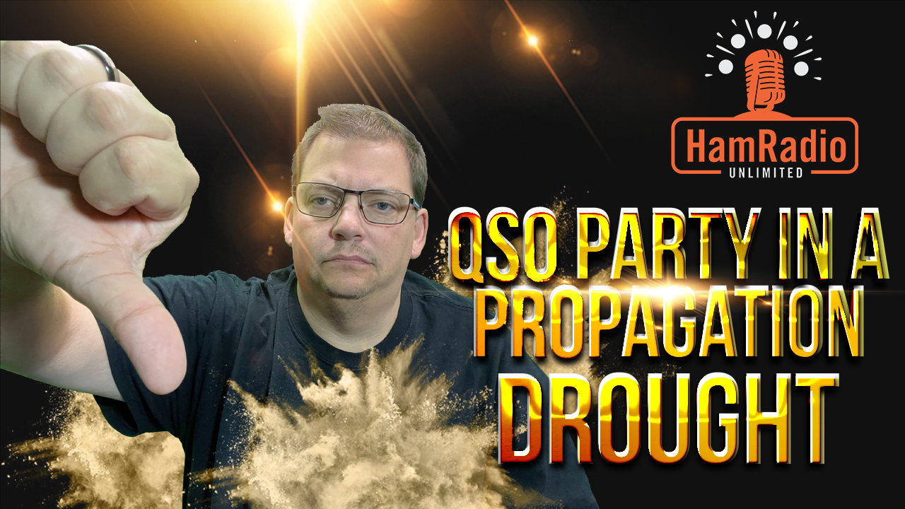 Just how bad is a QSO Party in a Propagation DROUGHT – HRU S1E4