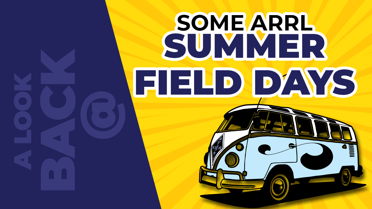 A Look Back as Some ARRL Summer Field Days – S1E7